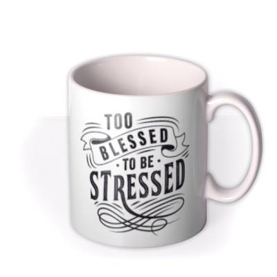 Typographic To Blessed To be Stressed White Mug