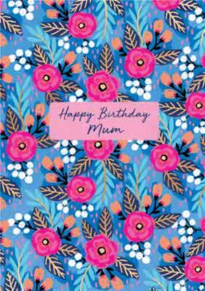 Modern Vibrant Colourful Floral Happy Birthday Mum Birthday Card