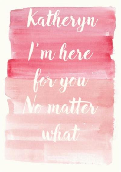 I'm Here For You No Matter What Personalised Thinking Of You Card
