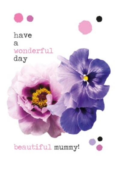 Have A Wonderful Day Beautiful Mummy Flowers Typographic Card