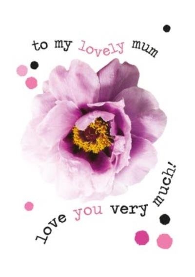 To My Lovely Mum Flowers Typographic Card