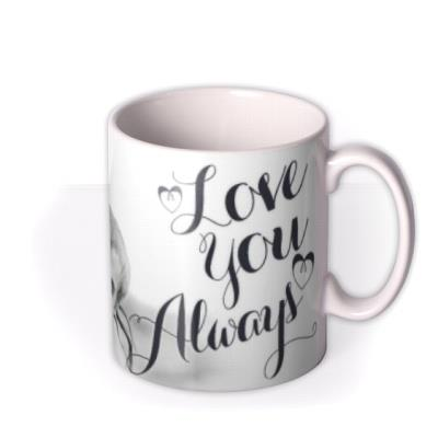 Valentine's Day Love You Always Photo Upload Mug