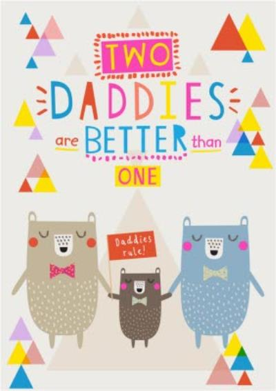 Two Daddies Are Better Than One fathers Day Card