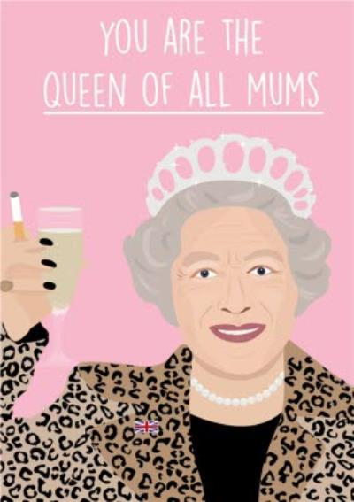You Are The Queen Of All Mums Card