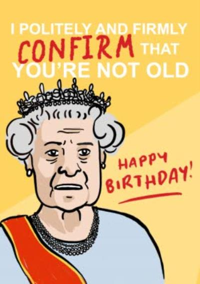 Topical Funny Queen You Are Not That Old Birthday Card
