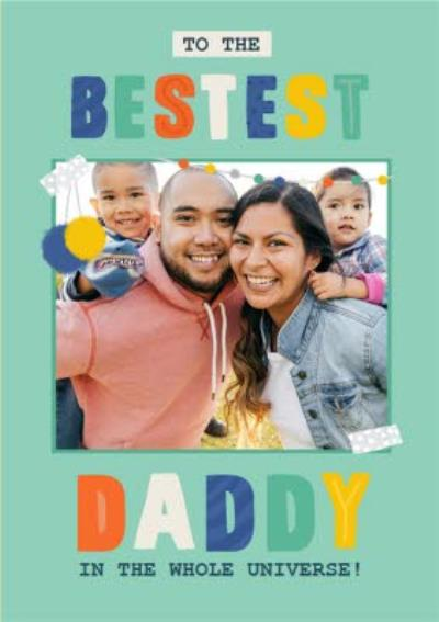 Bestest Daddy Father's Day Photo Upload Card