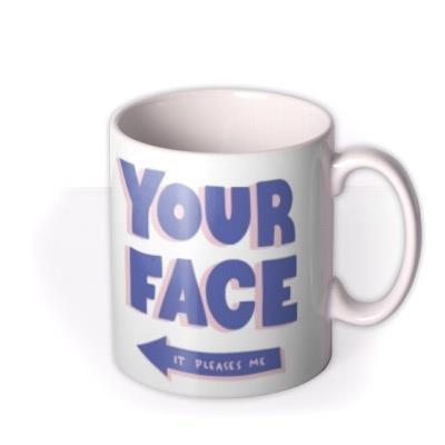 You Face Pleases Me Funny Photo Upload Mug