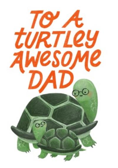 Typographic Cute Cartoon To A Turtley Awesome Dad Fathers Day Card