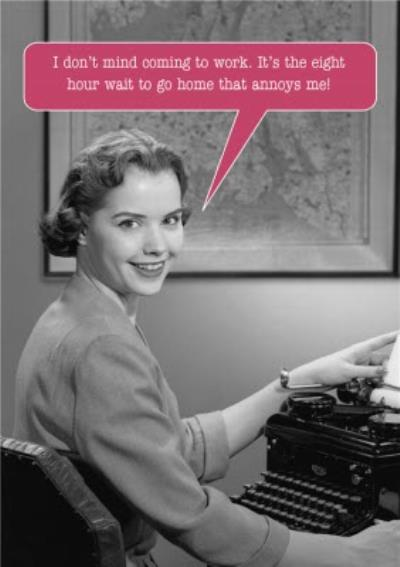 Retro I Don't Mind Coming To Work Personalised Card