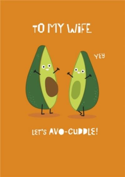 Lets Avo-cuddle. Funny avocado Birthday Card To My Wife