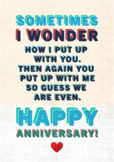 Sometimes I Wonder How I Put Up With You Then Again You Put Up With Me Anniversary Card