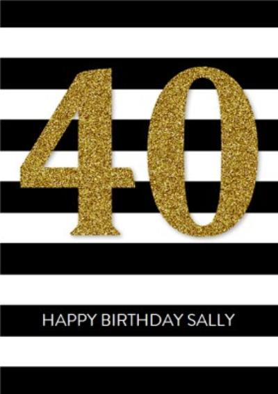 Black And White Stripes Personalised Happy 40th Birthday Card