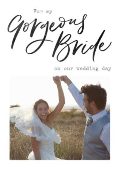 Photo upload Wedding day Card For my Gorgeous Bride