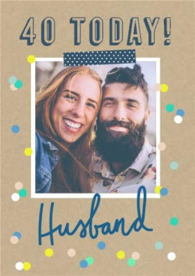 40 Today Confetti Photo Upload Birthday Card For Husband