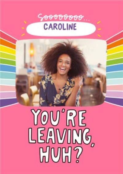 Angela Chick Fun Photo Upload You're Leaving Huh Card