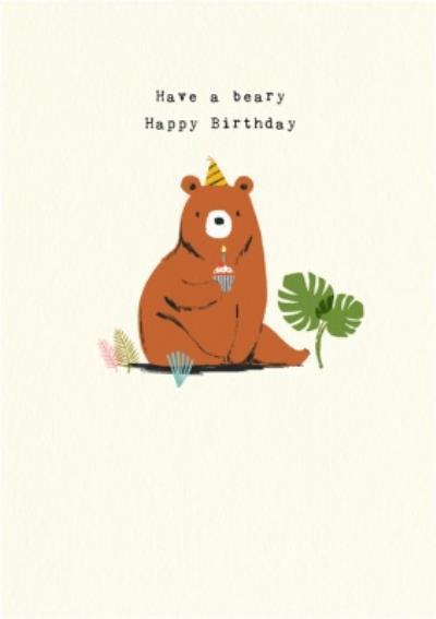 Cute Bear Have A Beary Happy Birthday Card