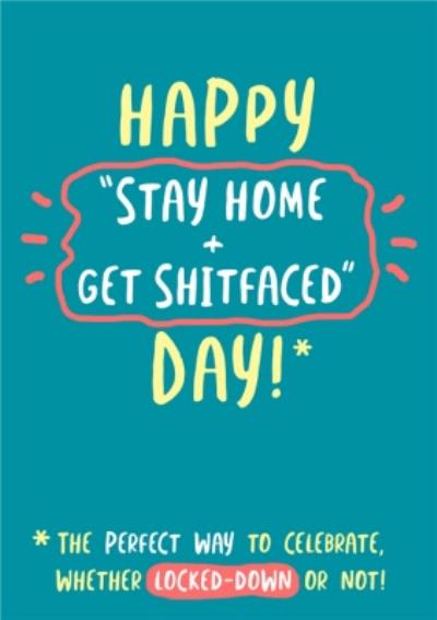 Happy Stay Home And Get Shitfaced Day Birthday Card