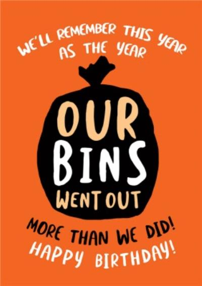 We'll Remember This Year As The Year Our Bins Went Out More Than We Did Birthday Card