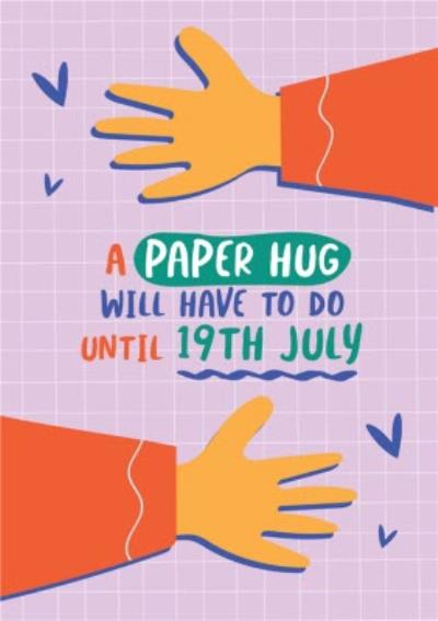 Funny A Paper Hug Will Have To Do Until The 19th July Purple Card