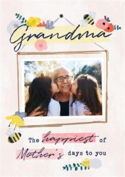 The Happiest Of Mothers Days To You Grandma Bees Knees Floral Design Photo Upload Mothers Day Card