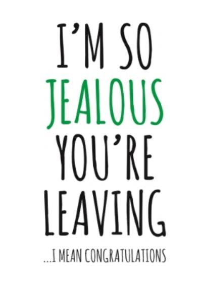 Typographical Im So Jealous Youre Leaving I Mean Congratulations Card