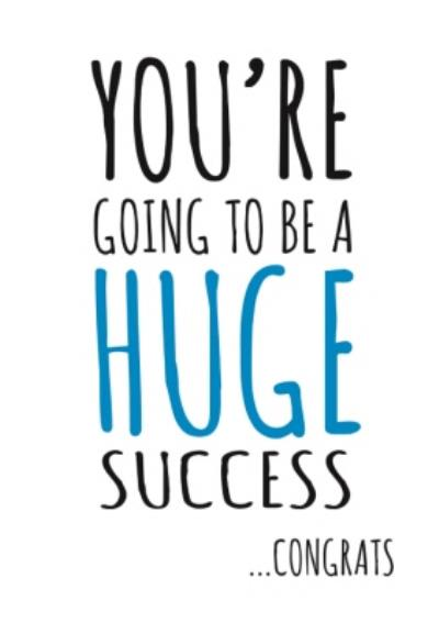 Typographical Youre Going To Be A Huge Success Congratulations Card