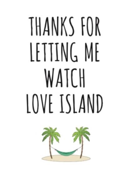 Typographical Thanks For Letting Me Watch Love Island Card