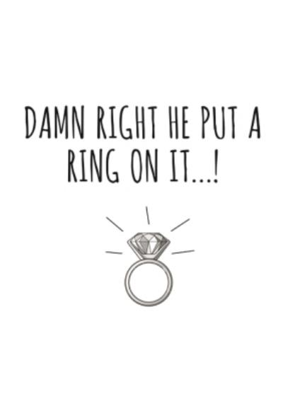 Typographical Damn Right He Put A Ring On It Card