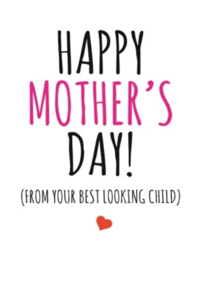 Typographical Happy Mothers Day From Your Best Looking Child Card