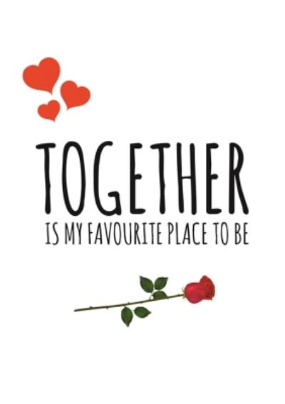 Together Is My Favourite Place To Be Valentines Day Card