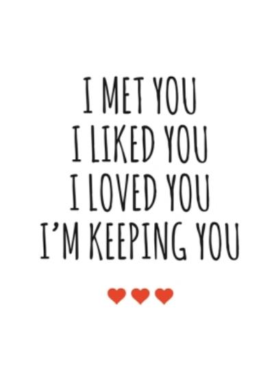 Typographical I Met I Liked I Loved I Am Keeping You Valentines Day Card