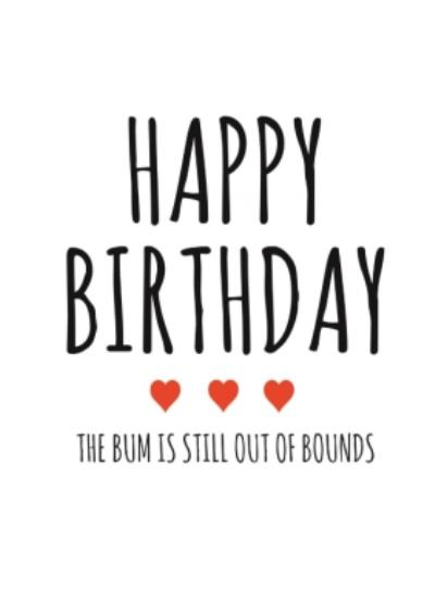Typographical Funny Rude Happy Birthday The Bum Is Still Out Of Bounds Card