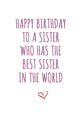 Happy birthday to a sister who has the best sister in the world