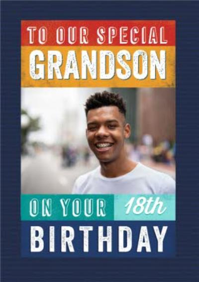 To Our Special Grandson On Your 18th Birthday Photo Upload Birthday Card