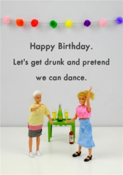 Funny Dolls Lets Get Drunk And Pretend We Can Dance Birthday Card