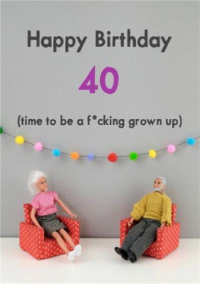 Funny Dolls 40 Time To Be A Grown Up Birthday Card