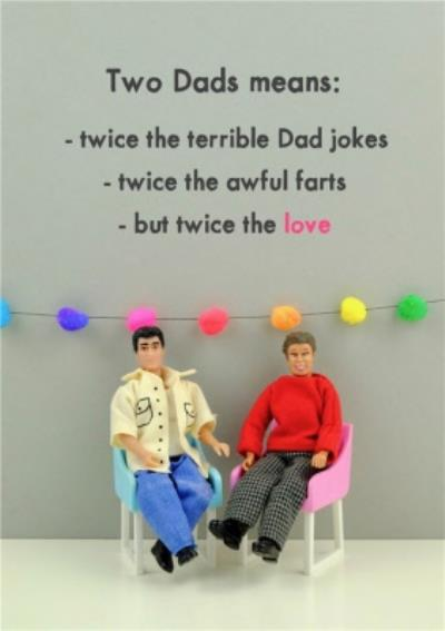 Funny Rude Two Dads Means Twice The Terrible Dad Jokes Fathers Day Card