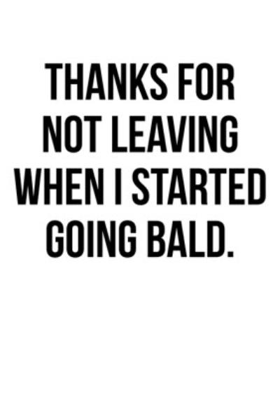 Funny Thanks For Not Leaving When I Started Going Bald Card