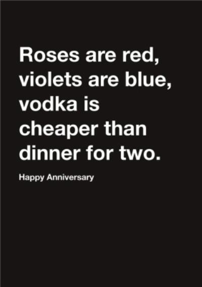 Carte Blanche Roses are red, Vodka is cheaper than dinner for two Happy Anniversary Card