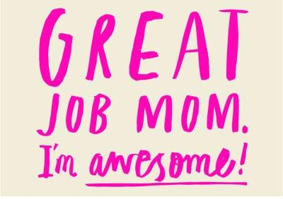 Mother's Day Card - Great Job Mom I'm Awesome - Funny Card