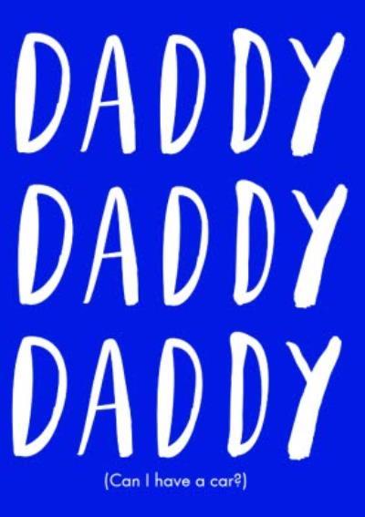 Daddy, Daddy, Daddy (Can I Have A Car?) Card