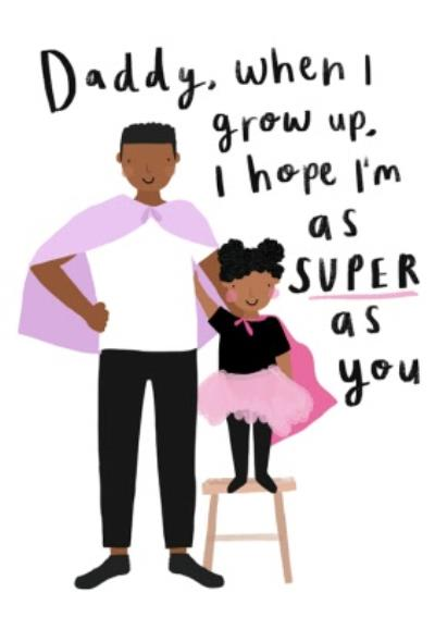 Illustrated Character Daddy When I grow Up As Super As You Fathers Day Card