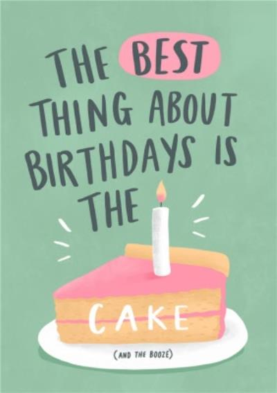 Funny Best Thing About Birthdays Is Birthday Cake And Booze Birthday Card