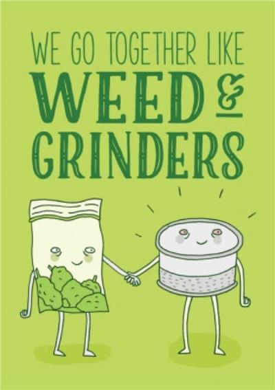 Funny We Go Together Like Weed And Grinders Card