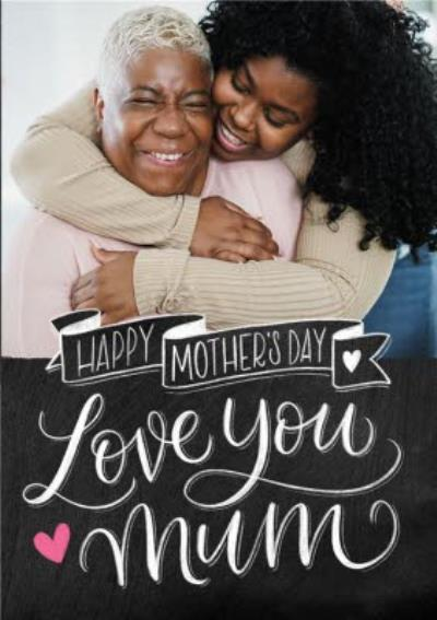 Chalkboard I Love You Mum Photo Upload Mother's Day Card