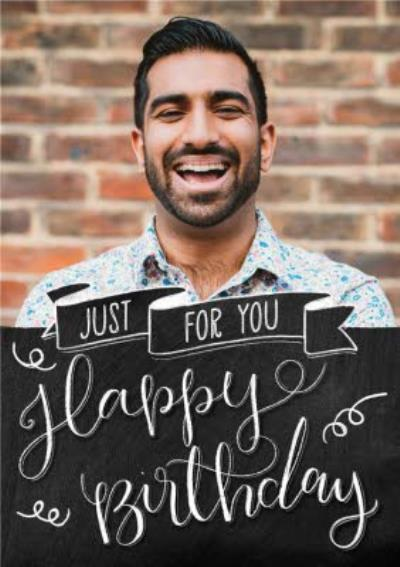 Chalkboard Just For You Happy Birthday Photo Upload Card