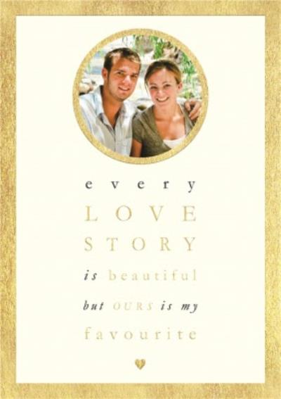 Every Love Story Is Beautiful Personalised Photo Upload Happy Anniversary Card