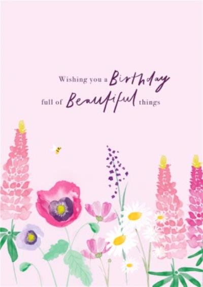 Illustrated Floral Wild Flowers Birthday Full Of Beautiful Things Birthday Card