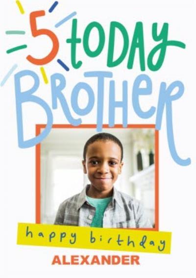 5 Today Brother Photo Upload Typographic Birthday Card