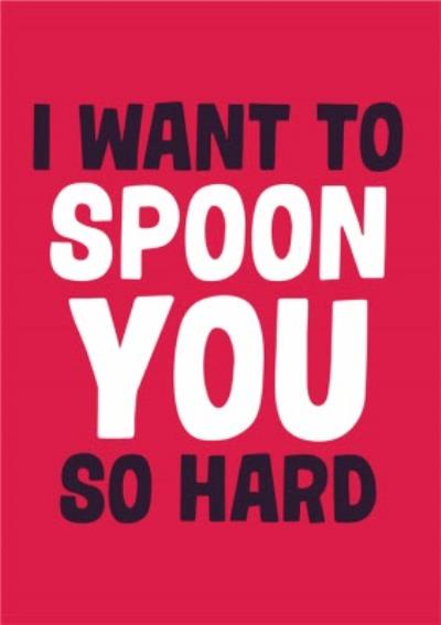 Dean Morris Spoon You So Hard Funny Valentine's Day Card